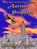 Ancient Prophecy, book 3 of the Targa Trilogy, by Richard S. Tuttle, an epic fantasy tale of might and magic, sword and sorcery, good and evil. Available in paperbook and ebook formats. Click here for more information on this epic fantasy novel.