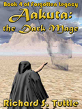 Aakuta: the Dark Mage, book 4 of the Forotten Legacy series, by Richard S. Tuttle, an epic fantasy tale of might and magic, sword and sorcery, good and evil. Available in paperbook and ebook formats. Click here for more information on this epic fantasy novel.