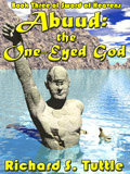 Abuud: the One-Eyed God, book 3 of the Sword of Heavens series, by Richard S. Tuttle, an epic fantasy tale of might and magic, sword and sorcery, good and evil. Available in paperbook and ebook formats. Click here for more information on this epic fantasy novel.