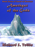 Amethyst of the Gods, book 7 of the Sword of Heavens series, by Richard S. Tuttle, an epic fantasy tale of might and magic, sword and sorcery, good and evil. Available in paperbook and ebook formats. Click here for more information on this epic fantasy novel.