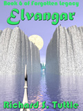 Elvangar, book 6 of the Forotten Legacy series, by Richard S. Tuttle, an epic fantasy tale of might and magic, sword and sorcery, good and evil. Available in paperbook and ebook formats. Click here for more information on this epic fantasy novel.