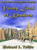 Young Lord of Khaodra, book 1 of the Forotten Legacy series, by Richard S. Tuttle, an epic fantasy tale of might and magic, sword and sorcery, good and evil. Available in paperbook and ebook formats. Click here for more information on this epic fantasy novel.