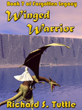 Winged Warrior, book 7 of the Forotten Legacy series, by Richard S. Tuttle, an epic fantasy tale of might and magic, sword and sorcery, good and evil. Available in paperbook and ebook formats. Click here for more information on this epic fantasy novel.